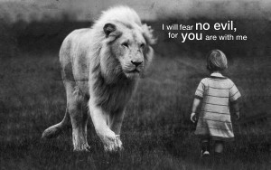 "lion with a child that says from the Bible ""I will fear no evil for you are with me"""