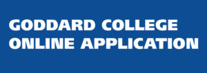 "White text on blue background that reads ""Goddard College Online Application"""