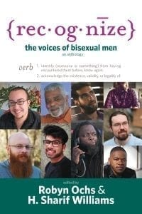 Recognize: The Voices of Bisexual Men—An Anthology. Edited with Robyn Ochs.