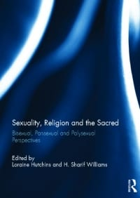 Sexuality, Religion and The Sacred: Bisexual, Polysexual, and Pansexual Perspectives. Edited with Loraine Hutchins.